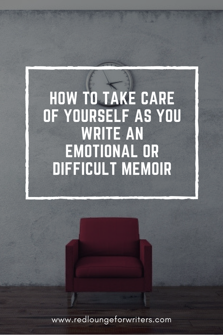 How to take care of yourself as you write an emotional or difficult memoir.png