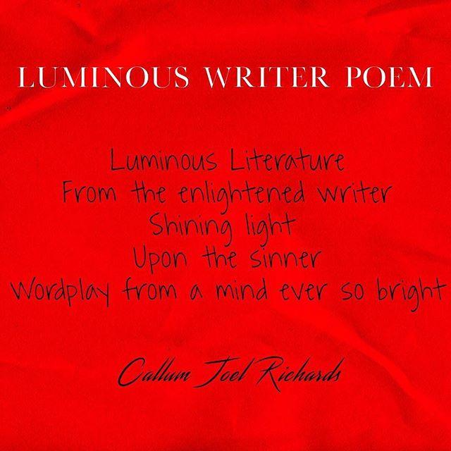ʟᴜᴍɪɴᴏᴜs ᴡʀɪᴛᴇʀ ᴘᴏᴇᴍ  Luminous Literature From the enlightened writer Shining light  Upon the sinner Wordplay from a mind ever so bright  Poem by @callumjoelrichards via @birminghampoet  ᴍʏ ʟɪɴᴋs_  https://www.callumjoelrichards.com/luminous-writer https://www.callumjoelrichards.com  ᴍʏ ʜᴀsʜᴛᴀɢs #callumjoelpoetry #callumjoelrichards #calthepoet #poemsbycal ——————————- . . . . . . . . . . . . . . . . . . . . . . . #poetry #poetrycommunity #poet #poems #poem #poetsofinstagram #poetryporn #poetryofinstagram #poets #poetryislife #poetrylovers #poems #poemsofinstagram #writersofinstagram #writing #writingcommunity #writer #writers #writersofig #writersonig #poetsonig #ooetsofig #literature #creative #creativity #luminous