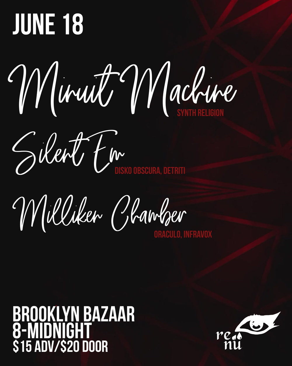 Flyer for Minuit Machine, Silent Em, Milliken Chamber at Brooklyn Bazaar on June 18th. Event hosted by Re:Nu.