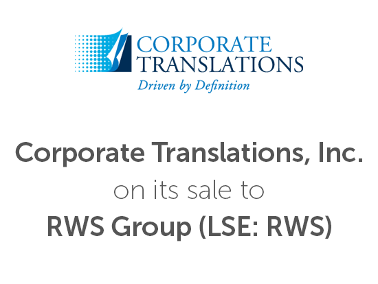 Corporate Translations, Inc.  (CTI, on its sale to, RWS Group, London Stock Exchange: RWS)