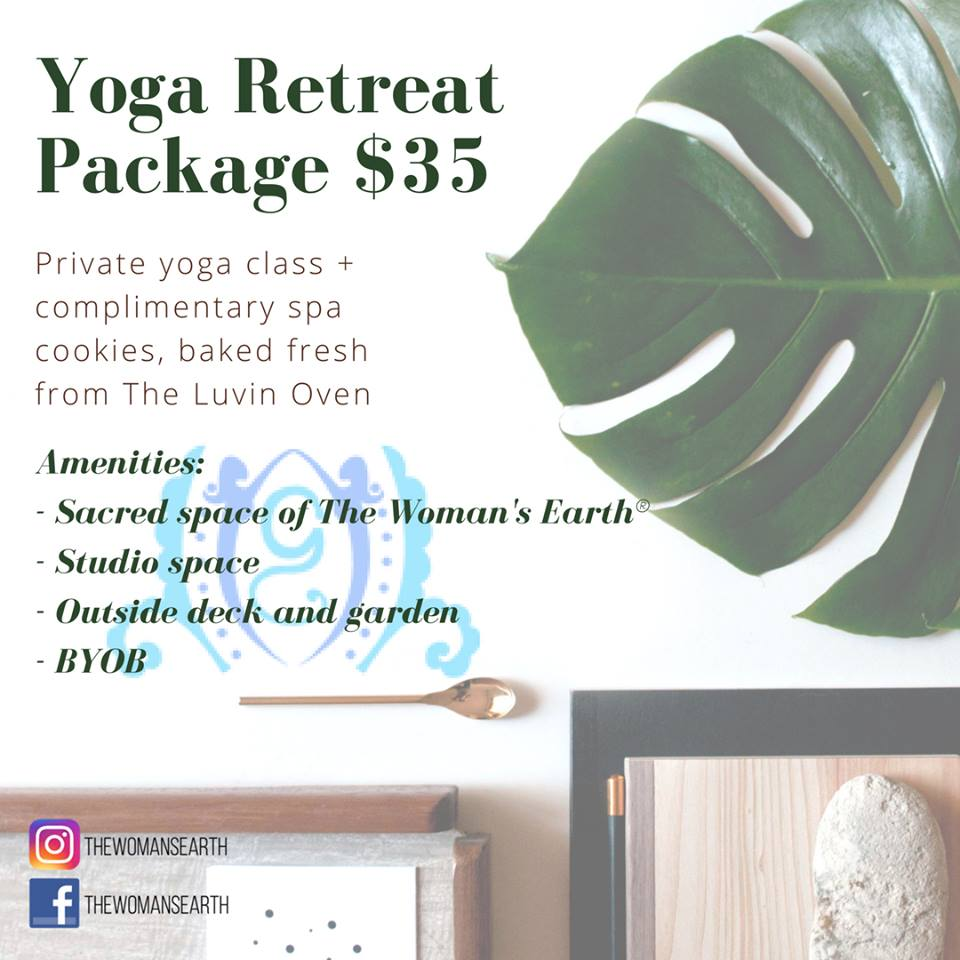 Yoga Retreat - This package is for our yoga lovers and beginners who want to try yoga in a private setting!Private Session for up to 10 Guests (4 minimum)$35 per personThose who love yoga can host their own private party at a special price of $35 per person! Plus complimentary cookies baked fresh from The Luvin Oven!Enjoy the private space of The Woman's Earth and make it a party by BYOB!To book your Yoga Retreat, fill out the contact form HERE!