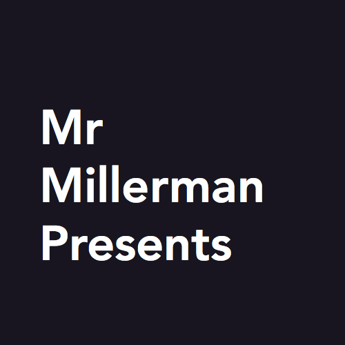 Mr Millerman Presents