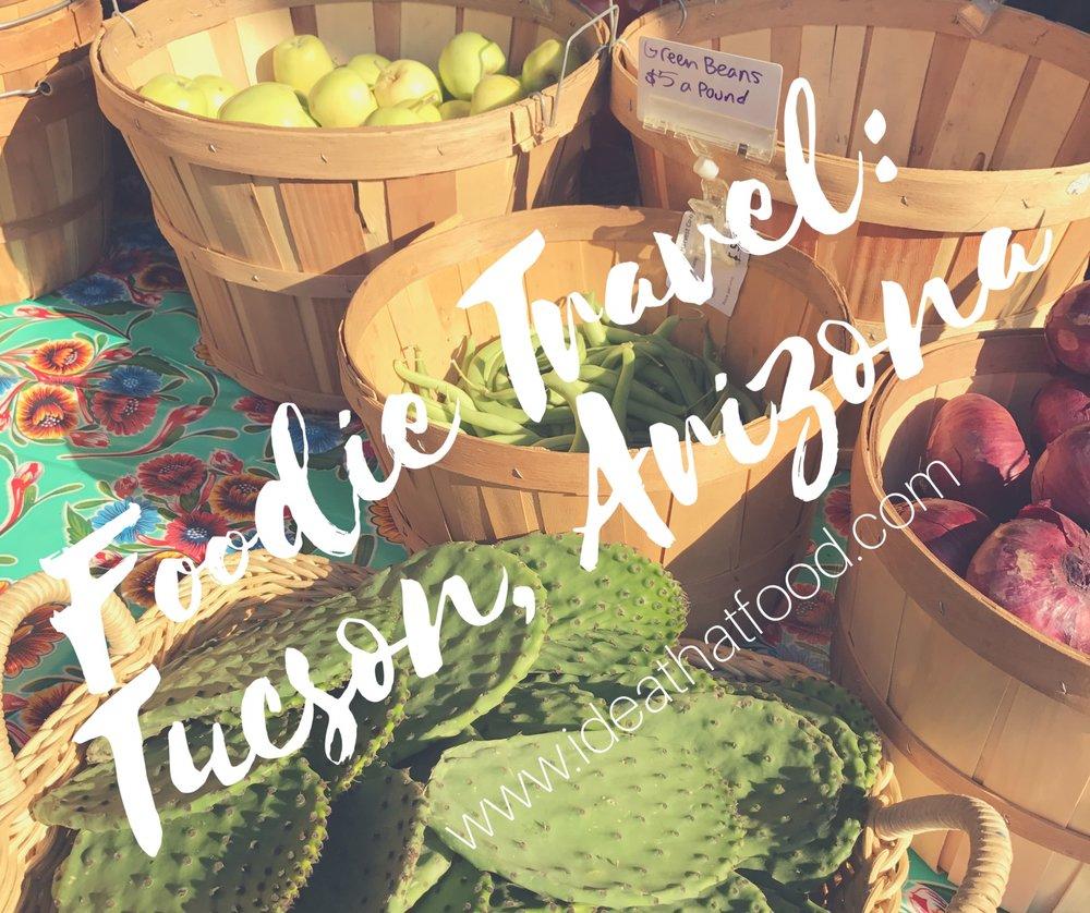 Foodie Travel: Tucson, Arizona I'd Eat That Food