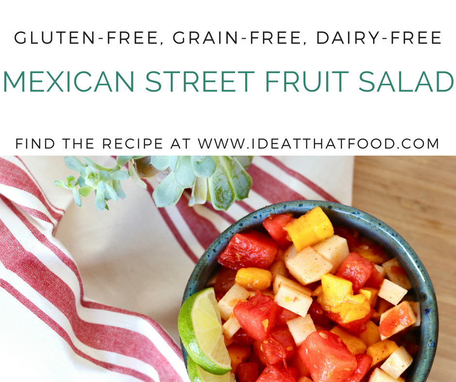 Mexican Street Fruit Salad by I'd Eat That Food