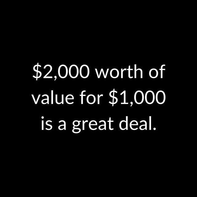"""People love great deals. So give them enough """"value"""" to where your pricing is more than worth it. Just make sure they see value the way you do."""