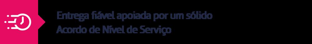 6.Entrega fiável apoiada por um sólido Acordo de Nível de Serviço
