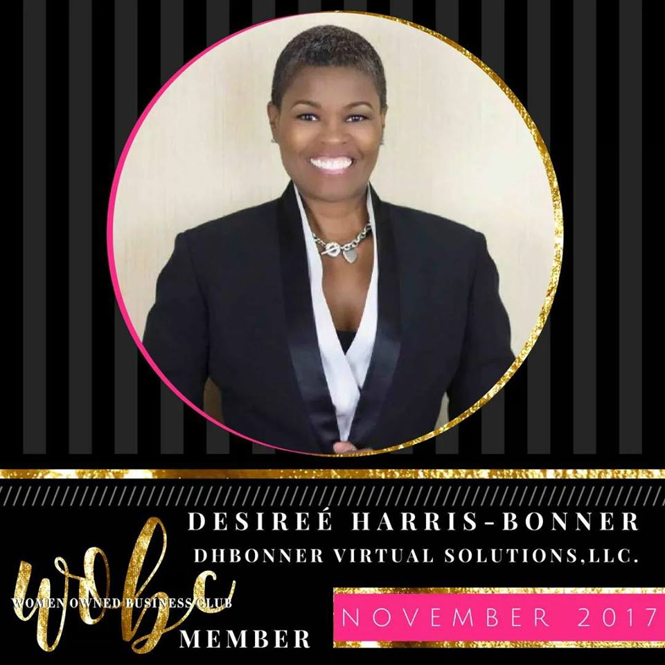 Each month WOBC features an exceptional Women-Owned Business entrepreneur. Each of these entrepreneurs has achieved success in their business venture. The November 2017 WOBC Spotlight of the month is Desireé Harris-Bonner, Managing Partner of DHBonner Virtual Solutions, LLC  Read more here:  http://bit.ly/2ileYjm