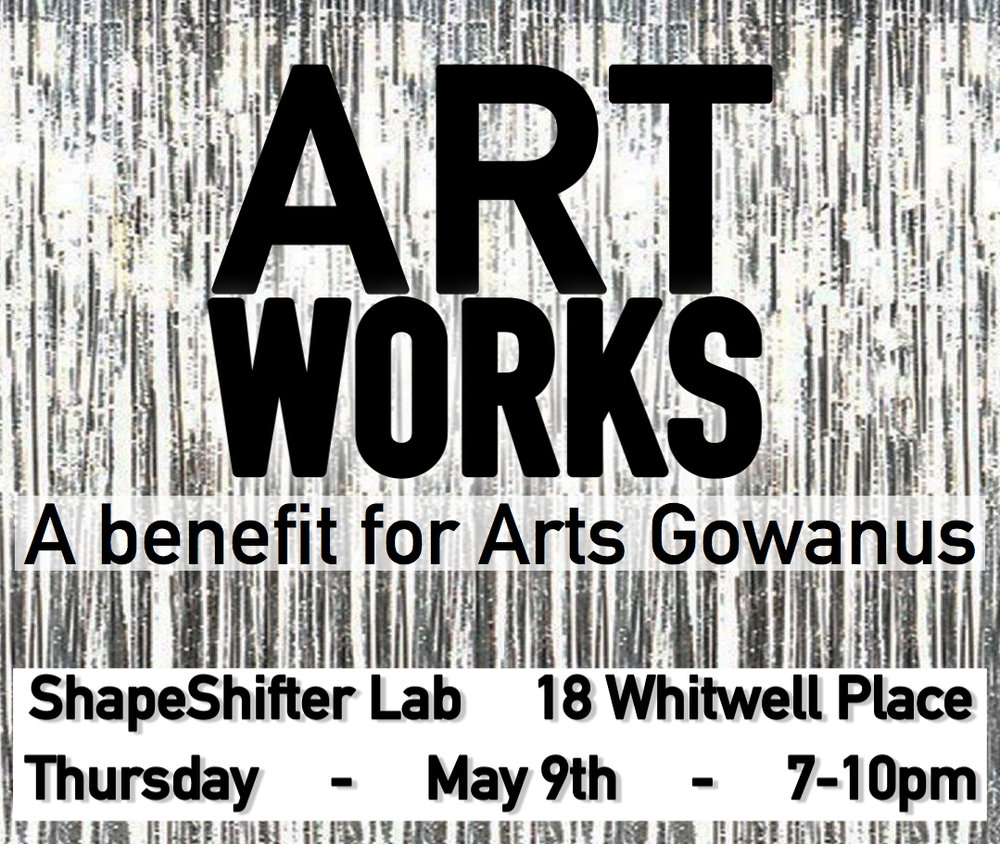 ArtWorks 2019 - Join us to celebrate the arts and artists in the Gowanus area, AND TAKE HOME ONE PIECE OF ORIGINAL ARTWORK from a Gowanus artist. All while supporting the critical mission of Arts Gowanus to promote, support, and advocate for local artists and a sustainable arts community in the Gowanus neighborhood.Bring your fellow art lovers. Appreciate the artwork made by Gowanus artists. Enjoy drinks, delicious appetizers, and desserts. Meet artists and art lovers and support the work of Arts Gowanus.