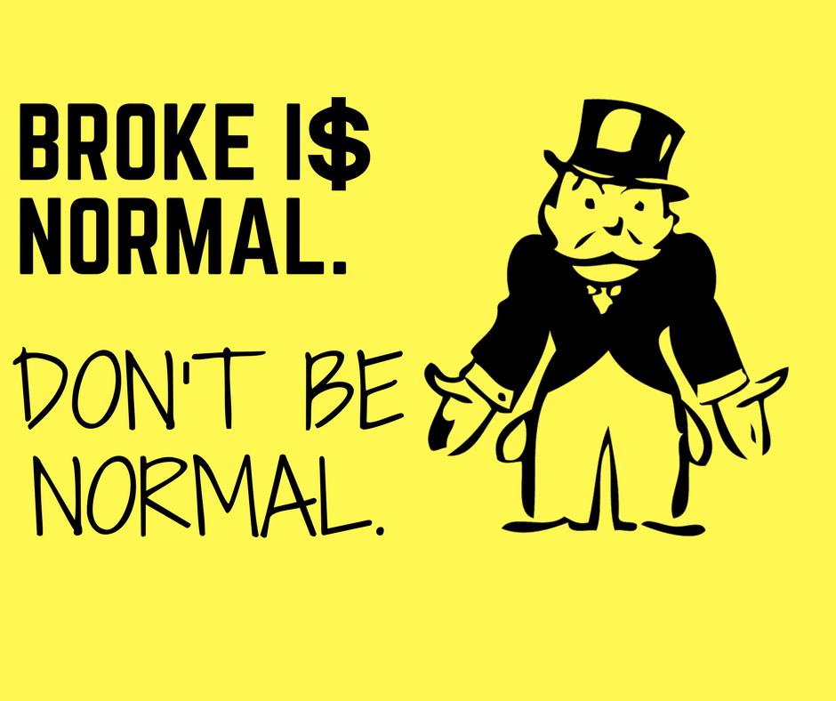 Broke is Normal.Don't be normal.-2.png