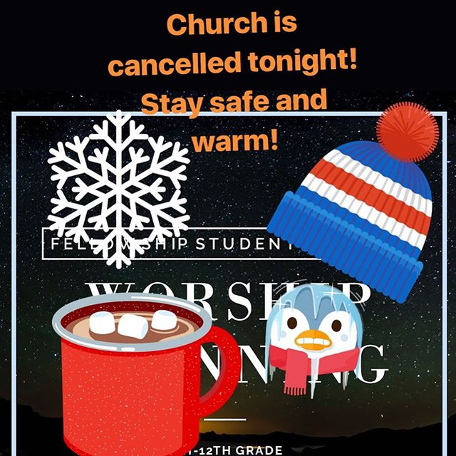 All services and dinner and youth activities are cancelled tonight. Stay warm!