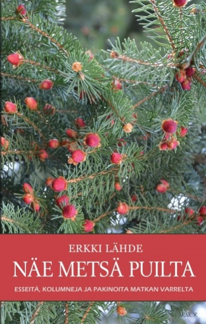 Metsänhoidon emeritusprofessori Lähde, Erkki:   Näe metsä puilta   Esseitä, kolumneja ja pakinoita matkan varrelta
