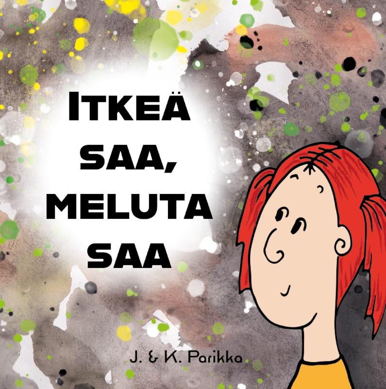 Kuva 2. Kansikuva lastenkirjasta  Itkeä saa, meluta saa