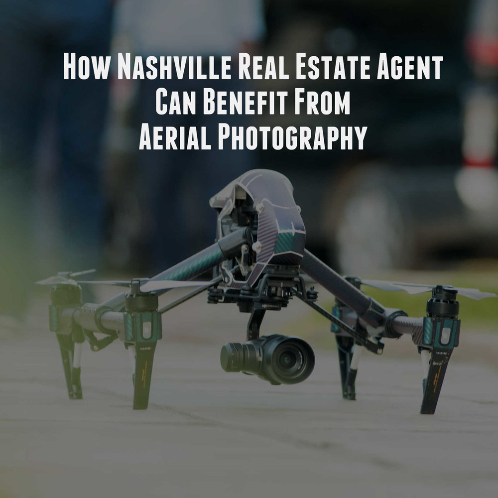 How Nashville Real Estate Agent Can Benefit From Aerial Photography