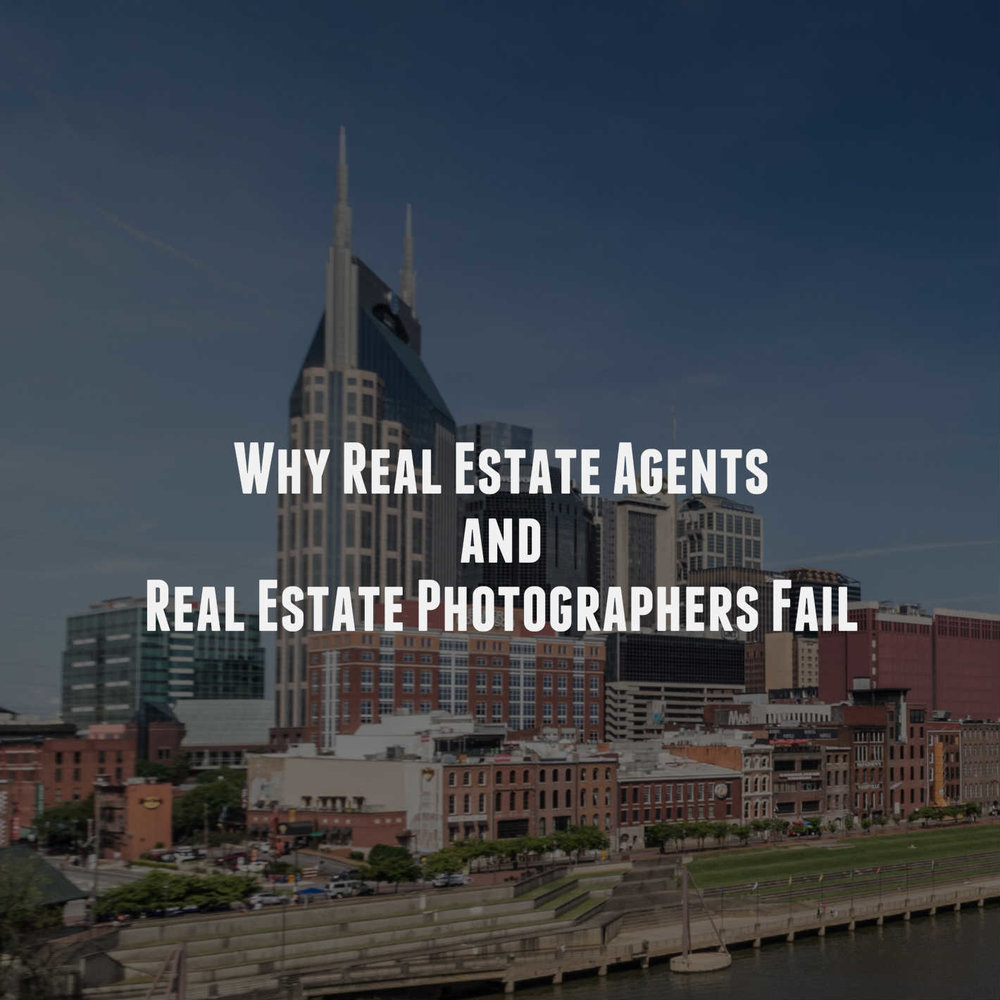 Why Real Estate Agents and Real Estate Photographers Fail  .jpgWhy Real Estate Agents and Real Estate Photographers Fail