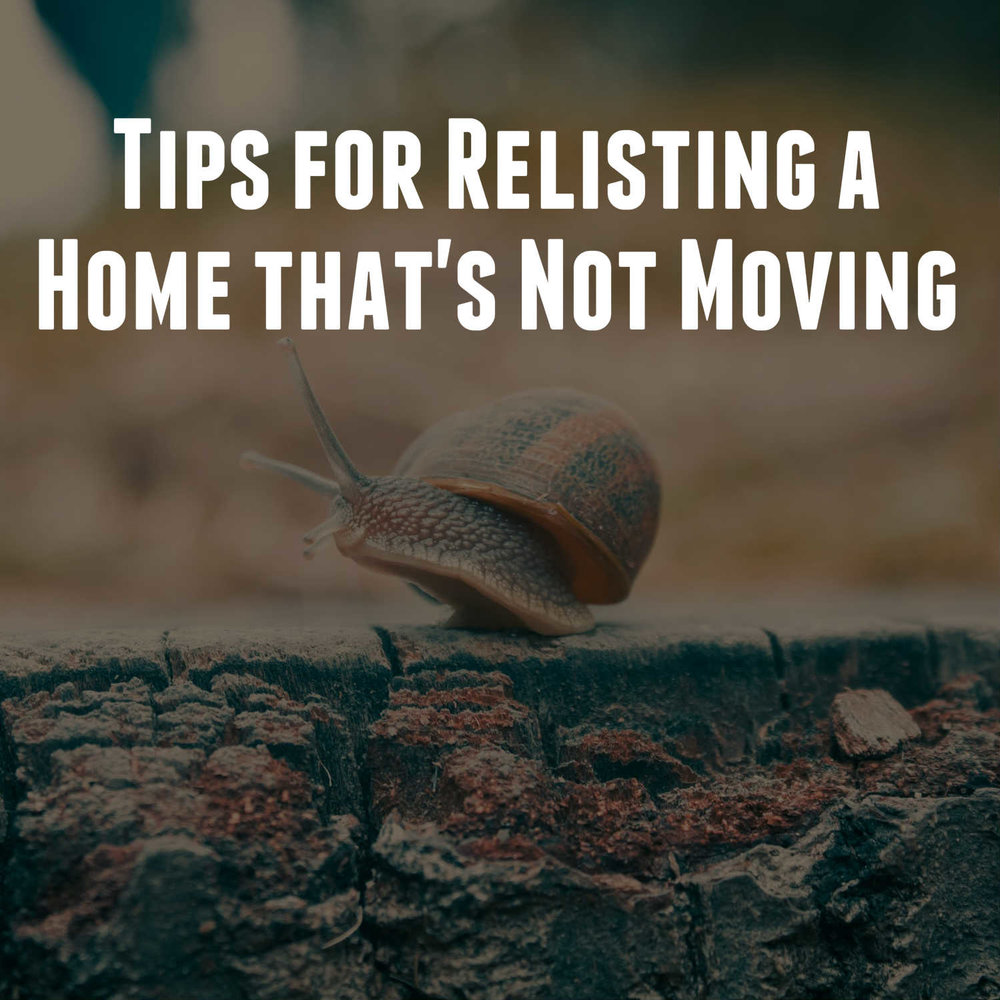 Tips for Relisting a Home that's Not Moving.