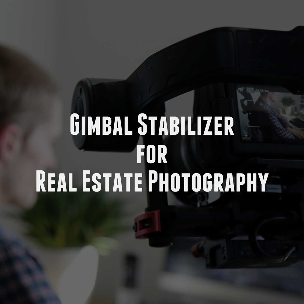 Gimbal Stabilizer for Real Estate Photography