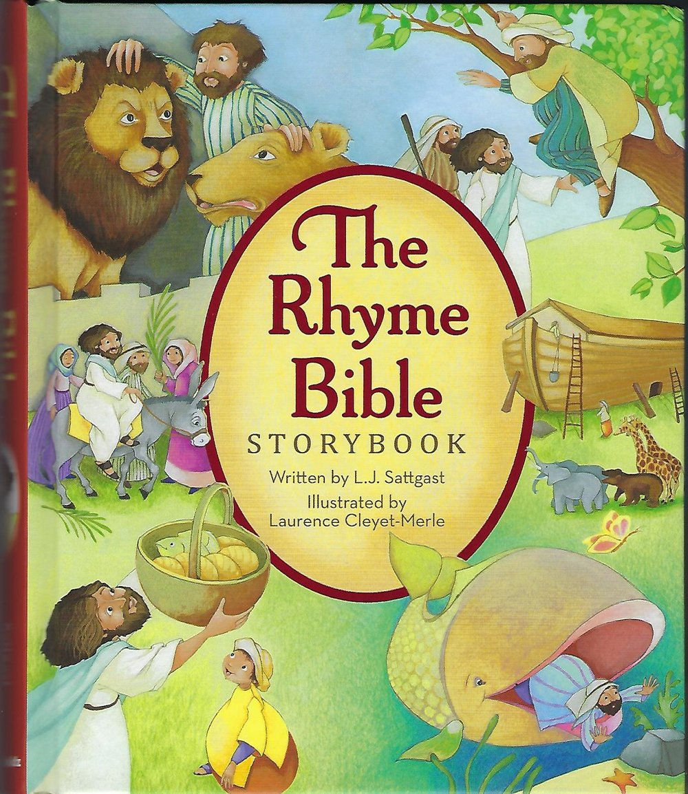 The Rhyme Bible Storybook - L. J. SattgastAges 2-5 Thirty-five Bible stories retold in rhyming verse.