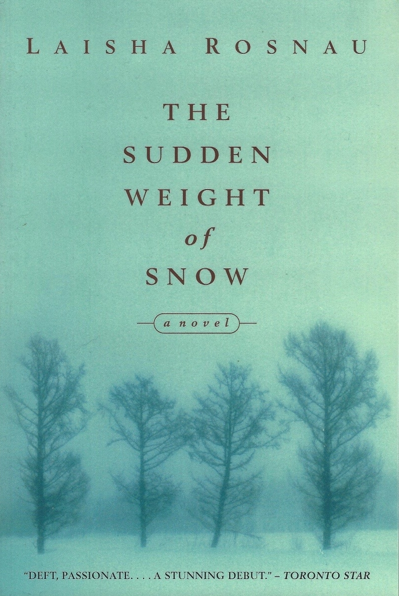 The Sudden Weight of Snow   Rosnau is one writer whose book lives up to the jacket hype. Her lean prose is spare but juicy…original, funny and rife with insight –              Rosnau has exhibited a stunning debut. –  Toronto Star