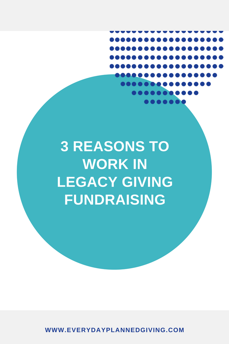 3 reasons to work in legacy giving fundraising.png