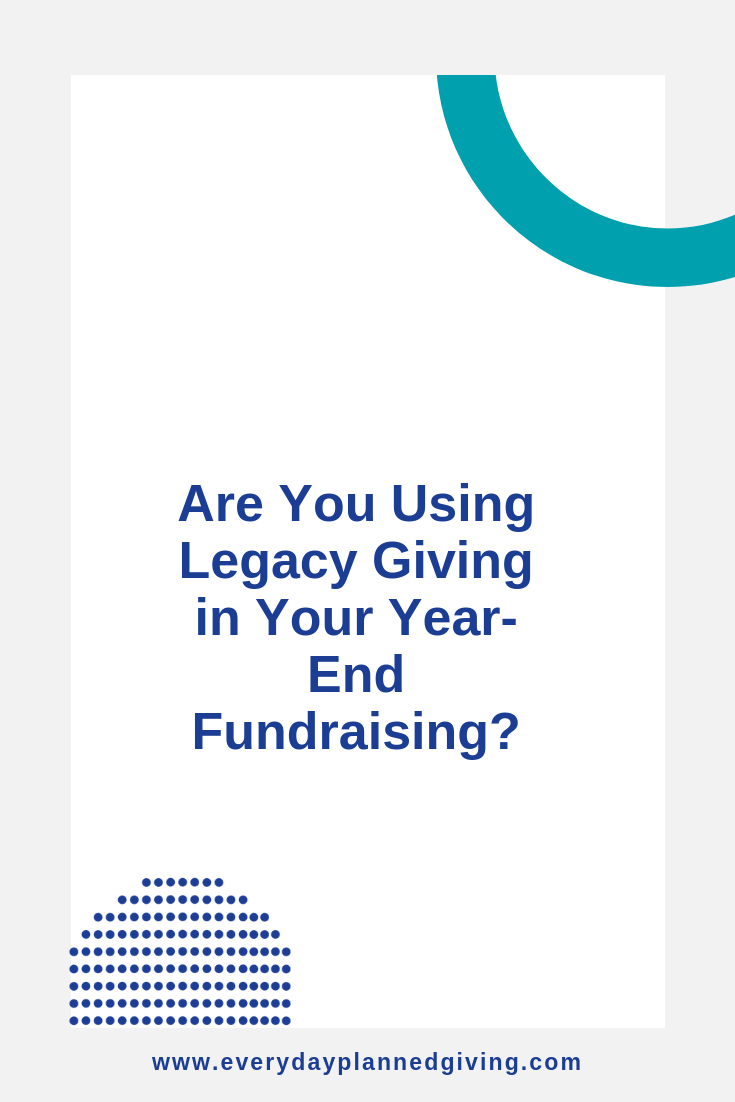 Using Legacy Giving can increase annual gifts.