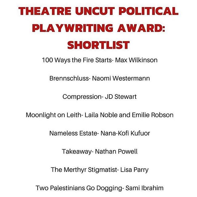 Honored to be have been shortlisted with these other wonderful artists for the @theatreuncut Political Playwriting Award, in partnership with @traversetheatre @shermantheatre and @youngvictheatre  Looking forward to Friday when the winner will be announced! Ahhhh!  Writing Compression made me feel like my insides were ripped out and thrown on stage. Thank you for including me on this. I'm over the moon.