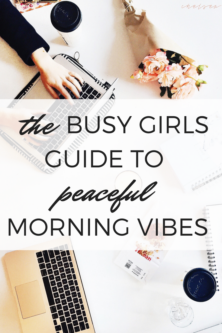 The Busy Girl's Guide to a Peaceful Morning | chelseaboe.com