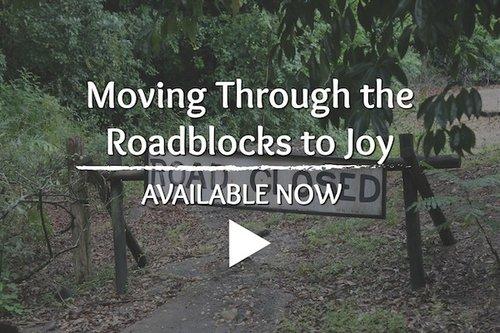 Moving Through the Roadblocks to JOY