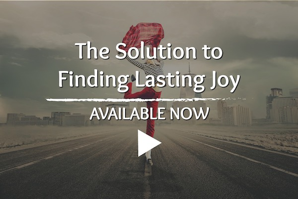 The Solution to Finding Lasting Joy