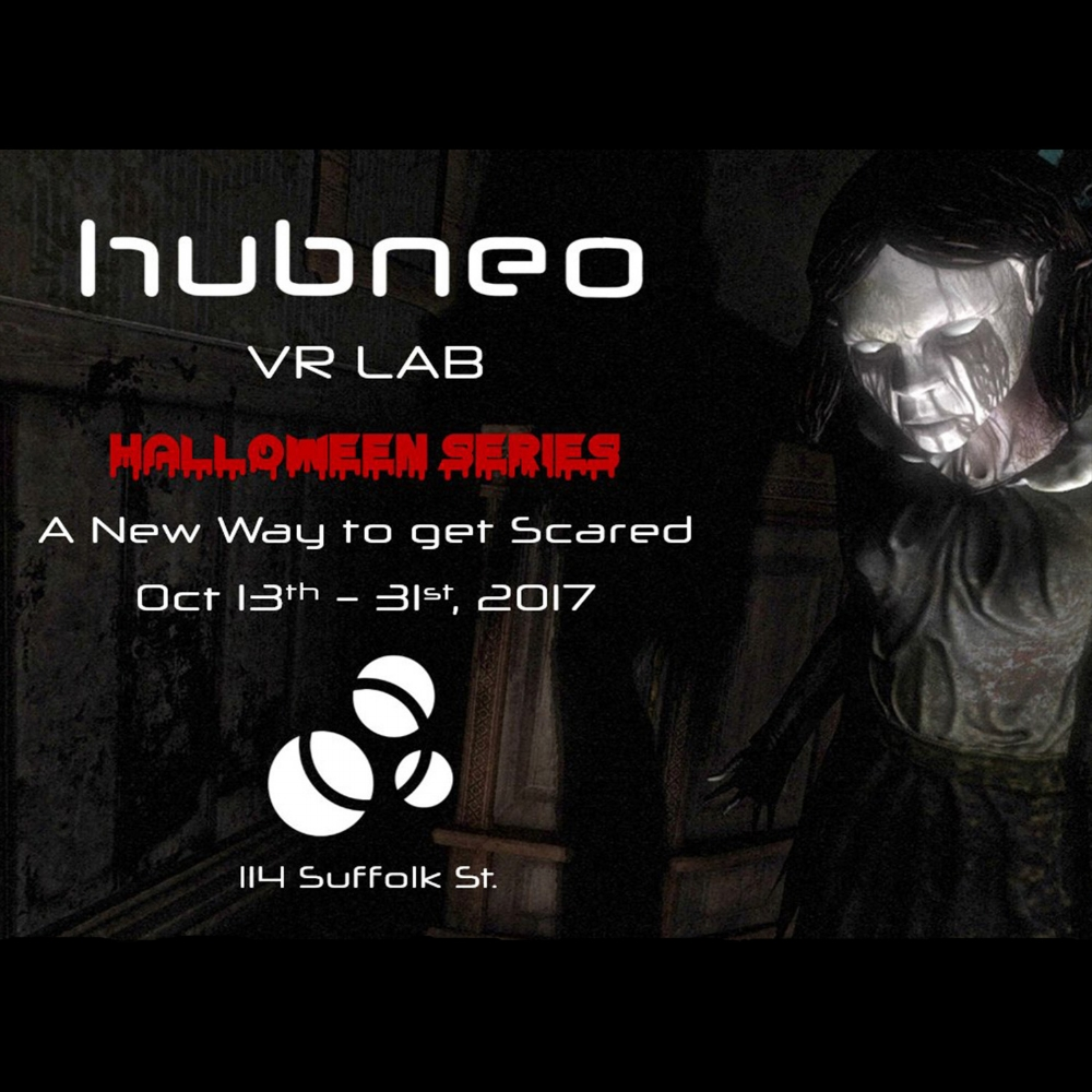 Oct 13th - 31st, Open Hours. This Halloween season Hubneo will provide the NYC area with a brand new way to get scared. Our Lab is offering a petrifying collection of experiences and VR games to make this Halloween season unforgettable for you and your friends.  More Info