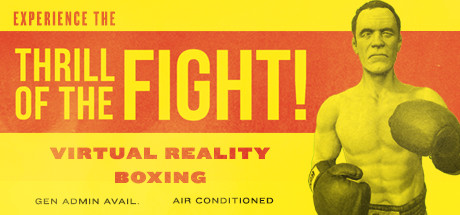 The Thrill of the Fight - VR Boxing    Face off in the virtual ring where you'll jab, dodge, and sweat your way to the top of the boxing world. Grab your gloves and become a champion.    Learn More