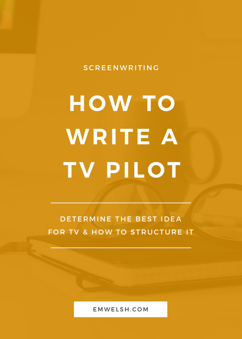 How to Write a TV Pilot — E M  Welsh