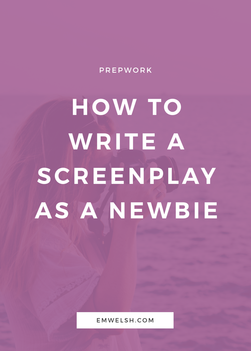 how to write a screenplay as a newbie e m welsh