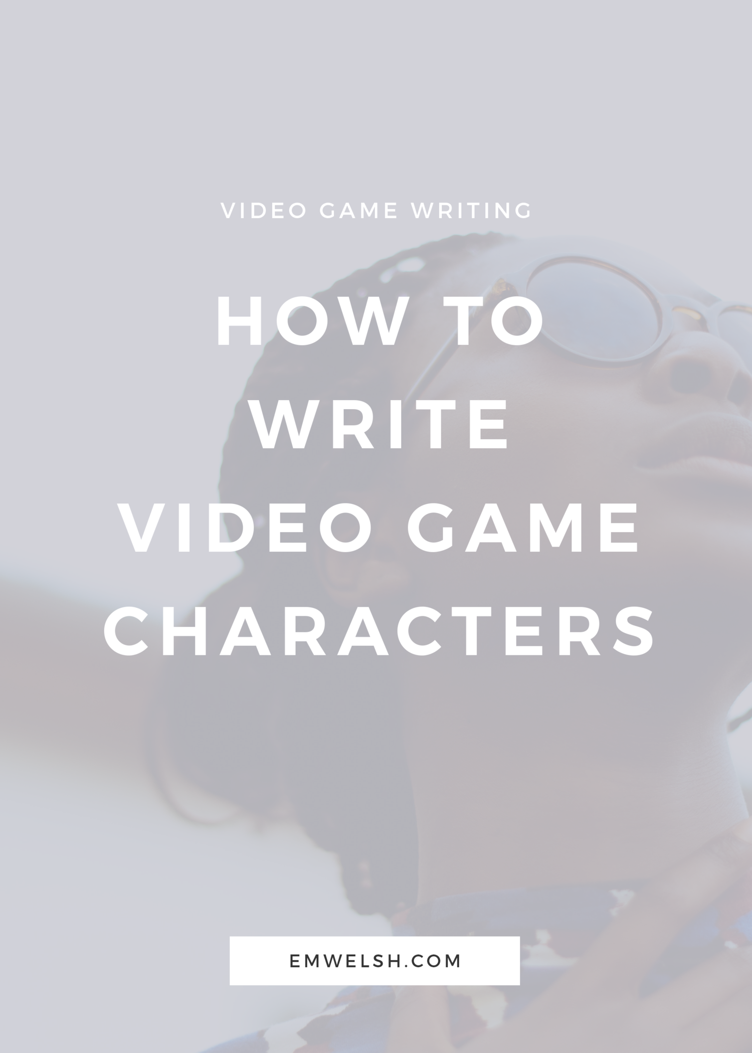 How to Write Video Game Characters — E M  Welsh