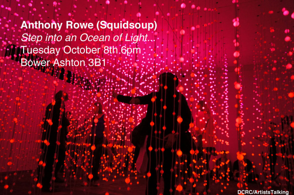 DCRC invites you to explore the boundaries of physical and virtual space….               Tuesday October 8th @ 6pm     Bower Ashton 3B1        all welcome - registration not required    DCRC Visiting Scholar Anthony Rowe – founding member of international award winning Digital Arts collective Squidsoup – talks about his extraordinary new work Submergence , the Ocean of Light project – and how to prepare for infestations of Mixed Reality Bugs…   Anthony Rowe is founder and creative lead at Squidsoup, an international group of artists, designers and researchers working with digital media, light and interaction. Squidsoup's work explores the boundaries of the physical and the virtual, looking to create immersive and engaging experiences, often taking the form of interactive installations.   Anthony's talk will focus primarily on Ocean of Light, a five year research project that uses volumetric arrays of lights to visualize digital media in physical 3D space, but he'll also be touching on various projects Squidsoup have produced since 1997 – including the recent Living Timeline for @bristol     Don't miss the latest Ocean of Light artwork  –   Submergence   – a breathtaking walkthrough environment using over 8,000 points of light to create a hybrid responsive space.    Submergence is open to the public in Bristol next toTemple Meads station andthe Creative Commons space - only until 13 October .   More details at http://www.watershed.co.uk/submergence/    Visit www.squidsoup.org  and  www.oceanoflight.net for the big picture…