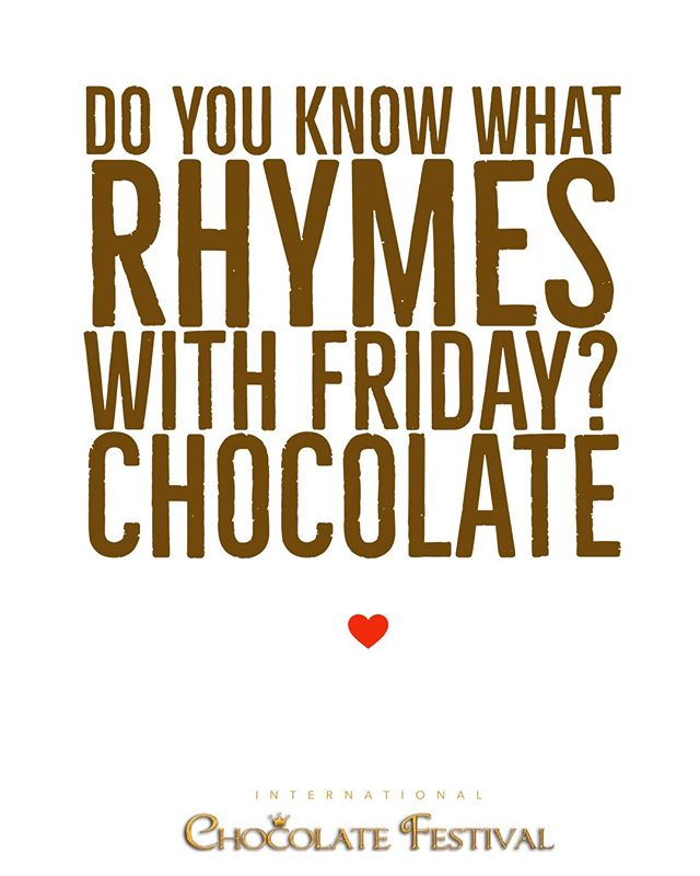 Chocolate rhymes with everything! Have a great weekend! #intlchocfest #TGIF #chocolate
