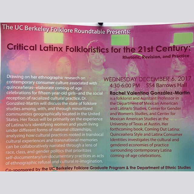 Critical Latinx Folkloristics: an Upcoming talk by Dr. Rachel Gonzalez-Martín. Wednesday 12/6/17 @ 554 Barrows Hall, UC Berkeley. 4:30-6:00 Pm. #folklore #ucberkeley #ethnicstudies #genderstudies #ethnography #berkeley #quinceañera #folkloreroundtable