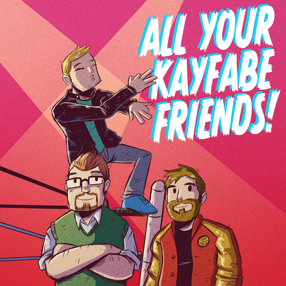 All Your Kayfabe Friends!