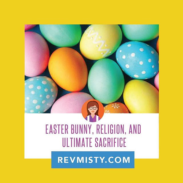 Did you catch my blog from last week? I shared my thoughts on the Easter Bunny, Religion and Ultimate Sacrifice and I would love to know your thoughts! Read more on RevMisty.com/blog