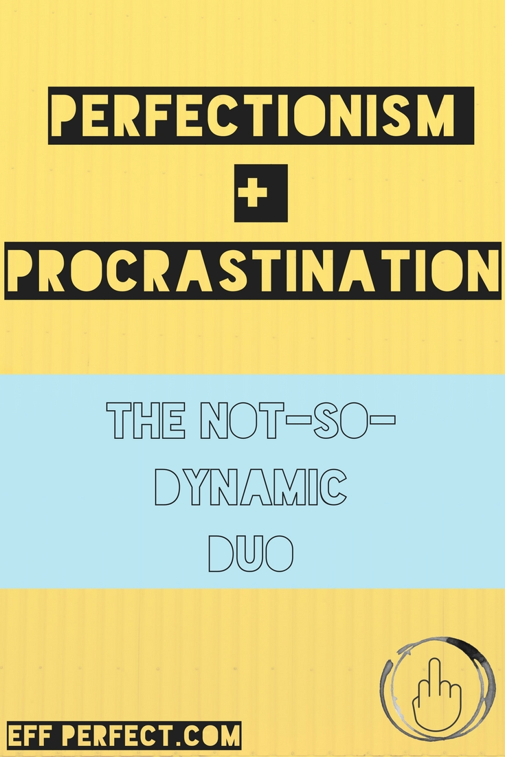Perfectionism + Procrastination - Eff Perfect