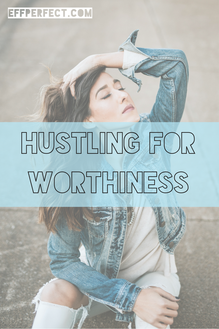 Hustling For Worthiness - Eff Perfect