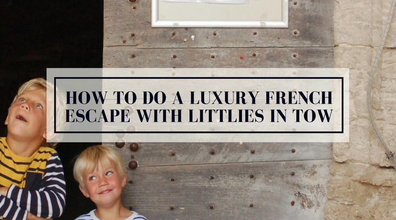 How To Do A Luxury French Escape With Littles In Tow.png