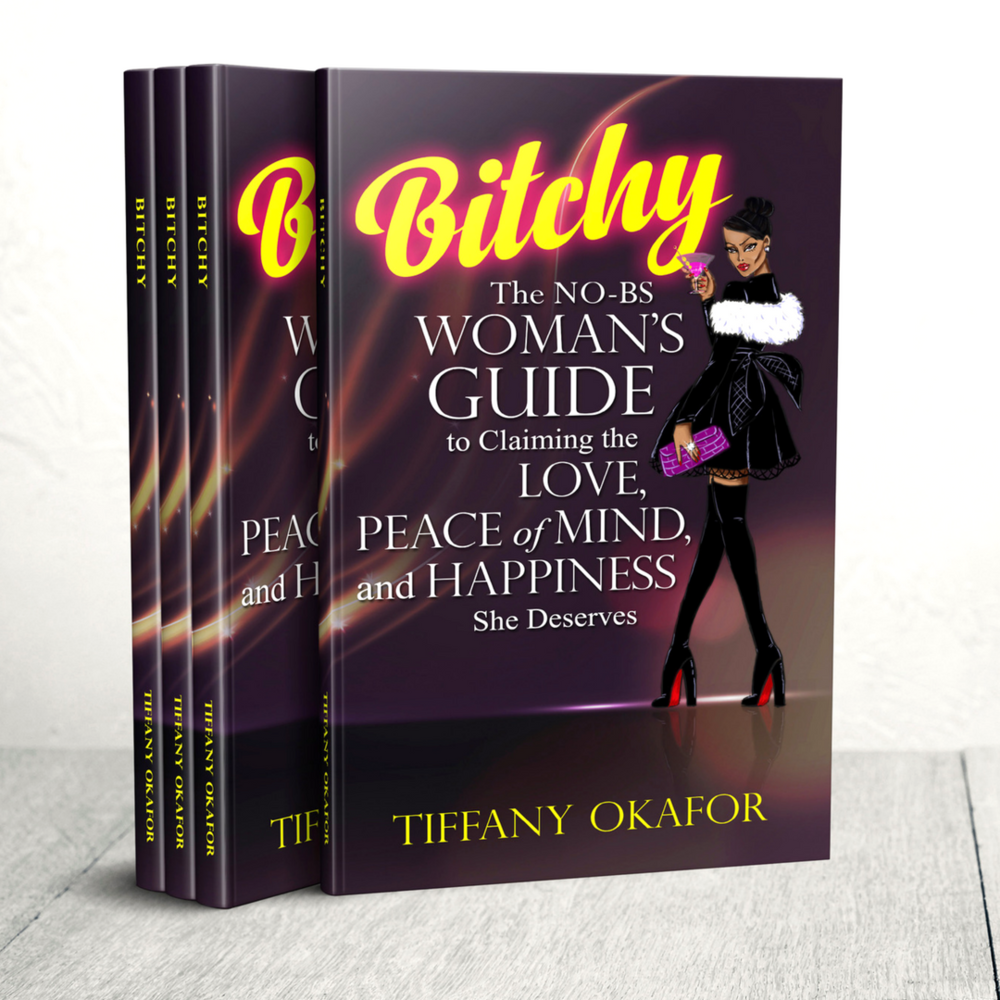 BITCHY - The Amazon #1 Best Selling Book by Tiffany Okafor - This quick read is packed full of tips, techniques, and strategies to assist the woman who wants it all (Plus Some)!