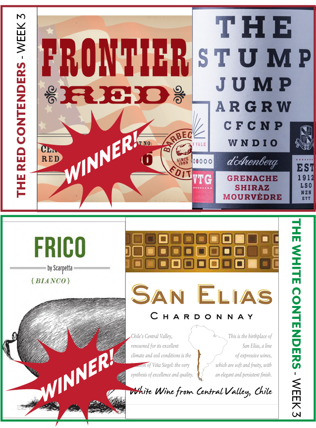 Week 3 Contenders: - WEEK 3: JANUARY 21-26RED WINE CONTENDERSFrontier Red Blend vs. Stump Jump GSMWINNER:Frontier Red BlendWHITE WINE CONTENDERSFrico Bianco vs. San Elias ChardonnayWINNER:Frico Bianco