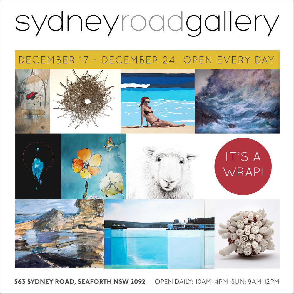 IT'S A WRAP - A Group ShowPast & Present Sydney Road Gallery ArtistsOpening Every Day From 10am - 4pmWhen: 17th December - 25th December 2018Times: Monday To Saturday 10am - 4pm & Sunday 9am - 12pmLocation: Sydney Road Gallery, 563 Sydney Road, Seaforth, NSW, 2092Catalogue
