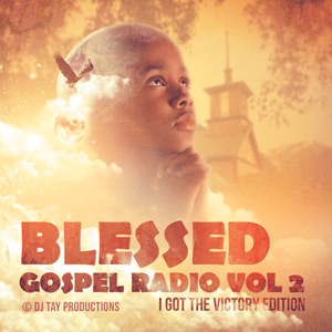 Blessed Gospel Radio Vol. 2 - I Got The Victory Edition - Featuring Yolanda Adams, Myron Butler, Kirk Franklin, Donald Lawrence & more.