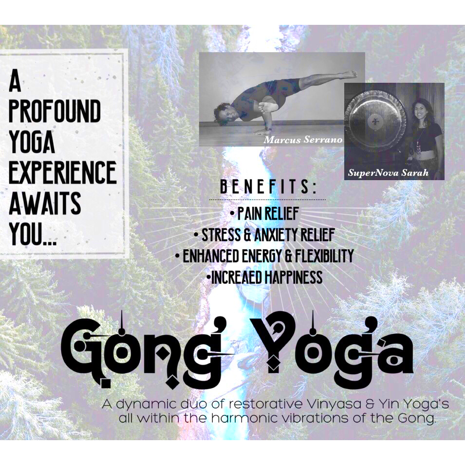 SuperNova Energetics and Marcus Serrano -  A dynamic duo of restorative Vinyasa & Yin Yoga's all within the synergistic harmonic vibrations of the Gong.