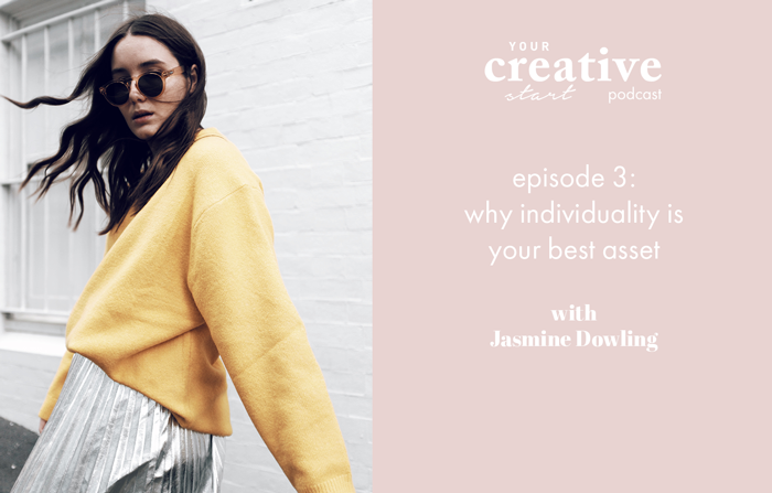Your-Creative-Start-Podcast-Episode-3_Why-individuality-is-your-best-asset-with-Jasmine-Dowling.png