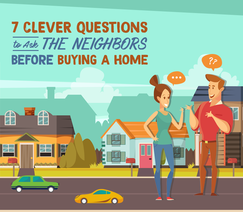 7 Clever Questions to Ask the Neighbors Before Buying A Home