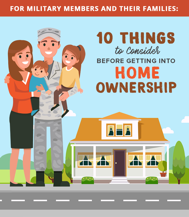 For Military Members and Their Families: 10 Things to Consider Before Getting Into Home Ownership