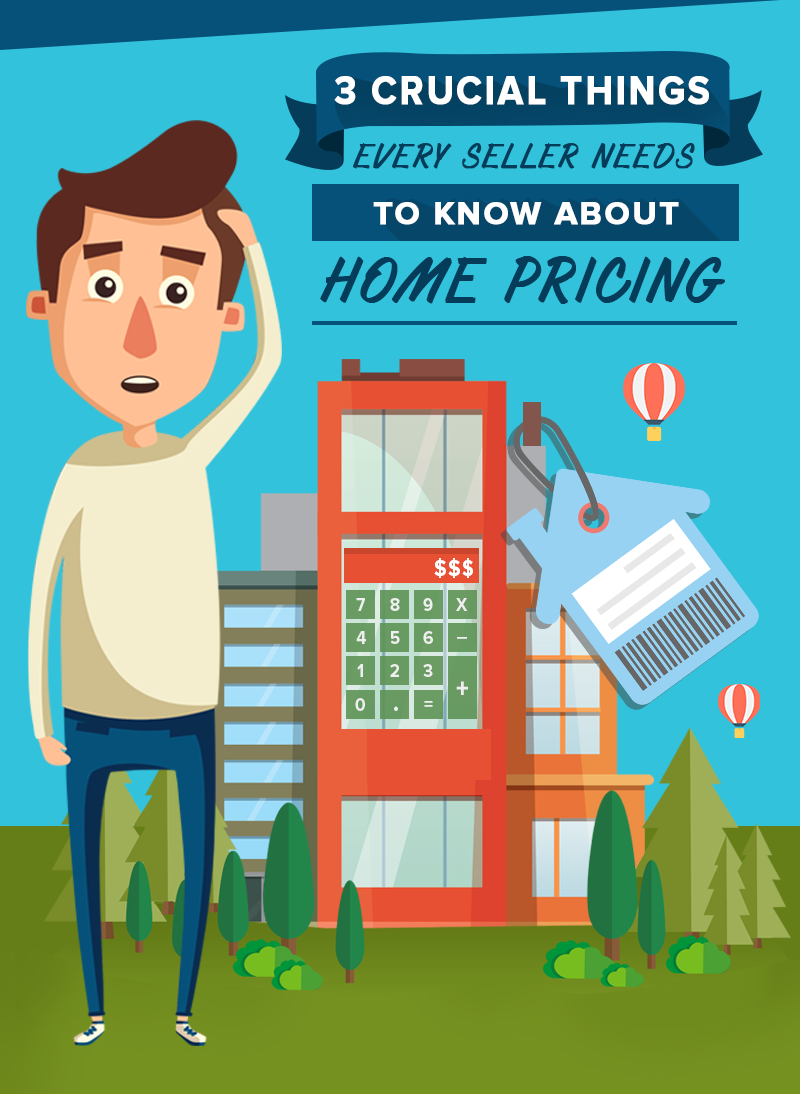 3 Crucial Things Every Seller Needs To Know About Home Pricing